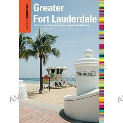 Insiders' Guide to Greater Fort Lauderdale, Fort Lauderdale, Hollywood, Pompano, Dania & Deerfield Beaches by Caroline Sieg, 9780762760169.