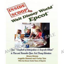 InsideScoop to Walt Disney World(R) Epcot(R) by Bruce Moran, 9781590958513.