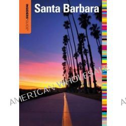 Insiders' Guide to Santa Barbara, Insiders' Guide to Santa Barbara by Leslie David Westbrook, 9780762773237.