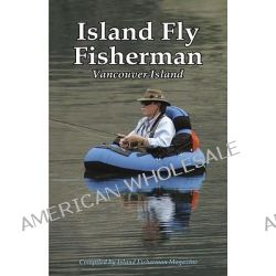 Island Fly Fisherman, Vancouver Island by Larry E. Stefanyk, 9781550174007.