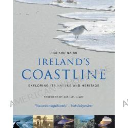 Ireland's Coastline, Exploring Its Nature and Heritage by Richard Nairn, 9781905172405.