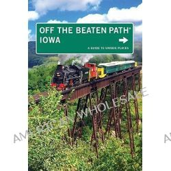 Iowa off the Beaten Path, A Guide to Unique Places by Lori Erickson, 9780762750429.