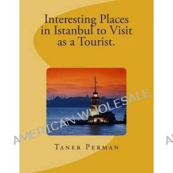 Interesting Places in Istanbul to Visit as a Tourist. by Taner Perman, 9781499302462.
