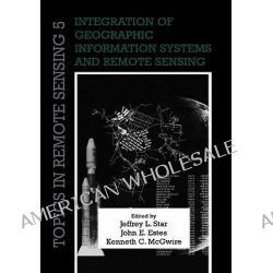 Integration of Geographic Information Systems and Remote Sensing by Jeffrey L. Star, 9780521158800.