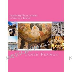 Interesting Places in Izmir to Visit as a Tourist by Taner Perman, 9781499345773.