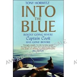 Into the Blue : Boldly Going Where Captain Cook Has Gone Before, Boldly going where Captain Cook has gone before by Tony Horwitz, 9781741141634.