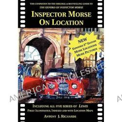 Inspector Morse on Location, The Companion to the Original and Bestselling Guide to the Oxford of Inspector Morse Includ
