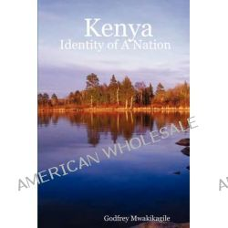 Kenya, Identity of a Nation by Godfrey Mwakikagile, 9780980258790.