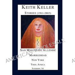 Keith Keller, Stories (1961-2005) by Keith Keller, 9781930589278.