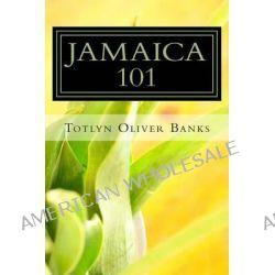 Jamaica 101, Enjoying Jamaica by Totlyn Oliver Banks, 9781490556307.