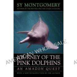 Journey of the Pink Dolphins, An Amazon Quest by Sy Montgomery, 9781603580601.