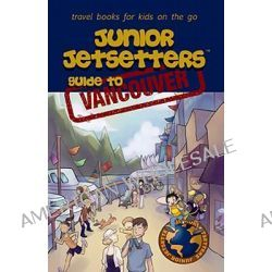 Junior Jetsetters Guide to Vancouver by Pedro Marcelino, 9780978460150.