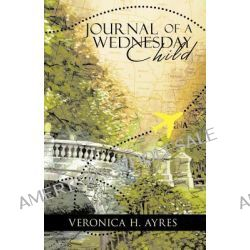 Journal of A Wednesday Child by Veronica H. Ayres, 9781426992476.