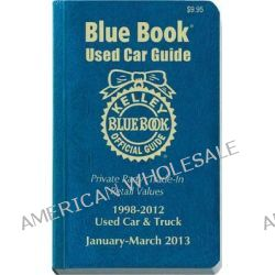 Kelley Blue Book Used Car Guide, January-March 2013 by Kelley Blue Book, 9781936078240.