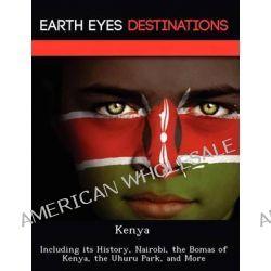 Kenya, Including Its History, Nairobi, the Bomas of Kenya, the Uhuru Park, and More by Martin Neron, 9781249221081.
