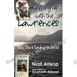 Keeping Up with the Lawrences, Sicily, Sea and Sardinia Revisited by Niall Allsop, 9781453698020.