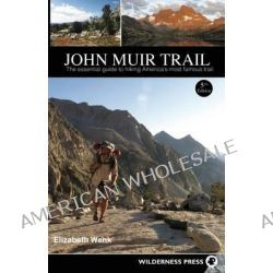 John Muir Trail, The Essential Guide to Hiking America's Most Famous Trail by Elizabeth Wenk, 9780899977362.