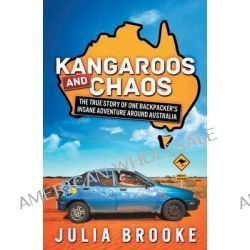 Kangaroos and Chaos, The True Story of One Backpacker's Insane Adventure Around Australia by Julia Brooke, 9780992407124.