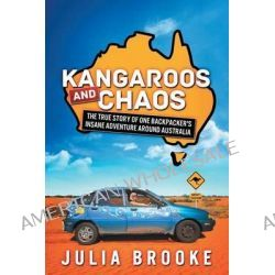 Kangaroos and Chaos, The True Story of One Backpacker's Insane Adventure Around Australia by Julia Brooke, 9780992407100.