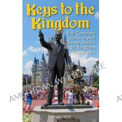 Keys to the Kingdom, Your Complete Guide to Walt Disney World's Magic Kingdom Theme Park by Roger Wilk, 9781482334296.