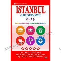 Istanbul Guidebook 2014, Shops, Restaurants, Attractions & Nightlife in Istanbul, Turkey (City Guidebook 2014) by Matthew B Elvey, 9781500677442.