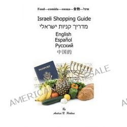 Israeli Shopping Guide for Immigrants and Tourists, Shopping Made Easy in Five Languages by Andrea Napoli Perkins, 9781456476410.