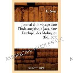 Journal D'Un Voyage Dans L'Inde Anglaise, a Java, Dans L'Archipel Des Moluques, (Ed.1867) by Devay F, 9782012674721.