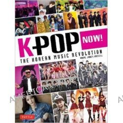 K-POP Now!, The Korean Music Revolution by Mark James Russell, 9784805313008.