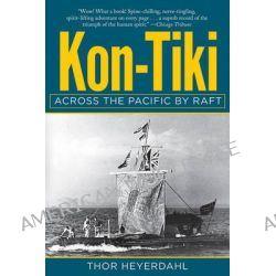Kon-Tiki, Across the Pacific by Raft by Archaeologist Thor Heyerdahl, 9781629146744.
