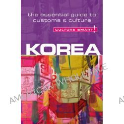 Korea - Culture Smart!, The Essential Guide to Customs & Culture by James Hoare, 9781857336696.