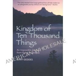 Kingdom of Ten Thousand Things, An Impossible Journey from Kabul to Chiapas by Gary Geddes, 9781402753442.