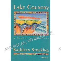 Lake Country, A Series of Journeys by Kathleen Stocking, 9780472065165.