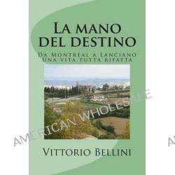 La Mano del Destino, Una Vita Tutta Rifatta by Vittorio Bellini, 9781495320736.