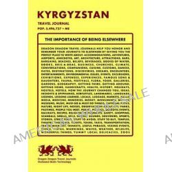 Kyrgyzstan Travel Journal, Pop. 5,496,737 + Me by Dragon Dragon Travel Journals, 9781494220266.