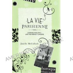 La Vie Parisienne : Looking for Love and the Perfect Lingerie, Lanelle McCulloch Series by Janelle McCulloch, 9781741960822.