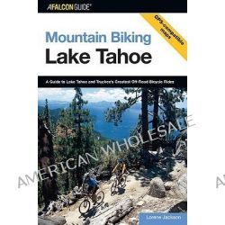 Lake Tahoe, A Guide to Lake Tahoe and Truckee's Greatest Off-Road Bicycle Rides by Tony Bochene, 9780762726967.