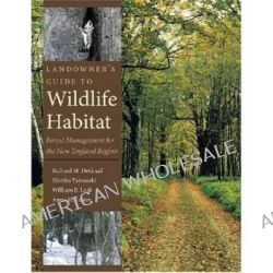 Landowner's Guide to Wildlife Habitat, Forest Management for the New England Region by Richard M. DeGraaf, 9781584654674.