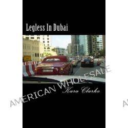 Legless in Dubai by Kara Clarke, 9781499357349.