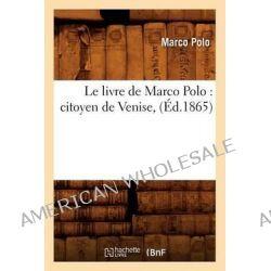 Le Livre de Marco Polo, Citoyen de Venise, (Ed.1865) by Polo M, 9782012569102.