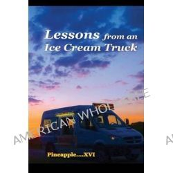Lessons from an Ice Cream Truck by Pineapple XVI, 9781478732013.