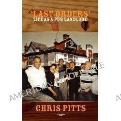 'Last Orders', Life as a Pub Landlord by Chris Pitts, 9781847480293.