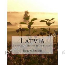 Latvia, A Love Declaration in 35 Pictures by Jacques Sauvage, 9781500334840.