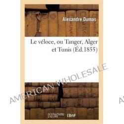 Le Veloce, Ou Tanger, Alger Et Tunis by Alexandre Dumas, 9782012172326.