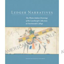 Ledger Narratives, The Plains Indian Drawings in the Mark Lansburgh Collection at Dartmouth College by John Colin G Calloway, 9780806142982.