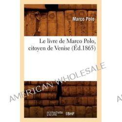 Le Livre de Marco Polo, Citoyen de Venise, (Ed.1865) by Polo M, 9782012569119.
