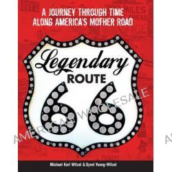 Legendary Route 66, A Journey Through Time Along America's Mother Road by Michael Karl Witzel, 9780760346051.
