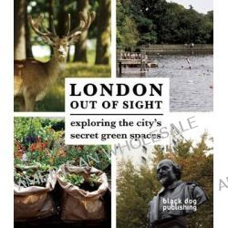 London Out of Sight, Exploring the City's Green Spaces by Thomas Howells, 9781907317965.