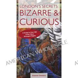 London's Secrets, Bizarre & Curious by Graeme Chesters, 9781909282582.