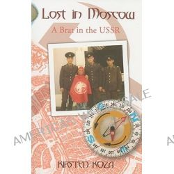 Lost in Moscow, A Brat in the USSR by Kirsten Koza, 9780888012821.