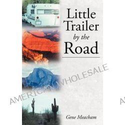 Little Trailer by the Road by Gene Meacham, 9781462720897.